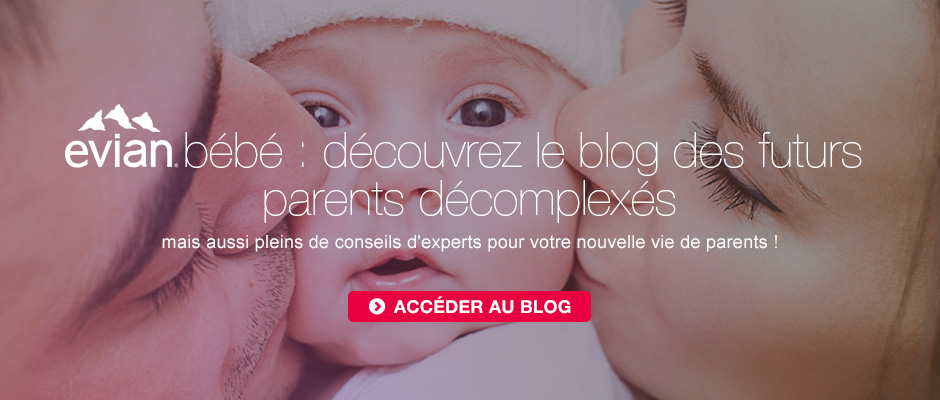 evian bébé - découvrez le blog des jeunes parents décomplexés
